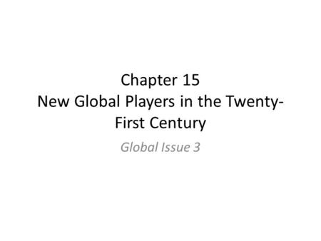 Chapter 15 New Global Players in the Twenty- First Century Global Issue 3.