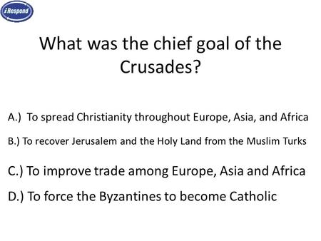 What was the chief goal of the Crusades?