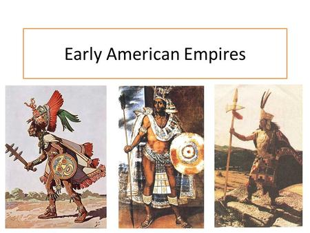Early American Empires. Types of Government Democracy = a system of government in which the power is shared by all the people Authoritarianism = a system.