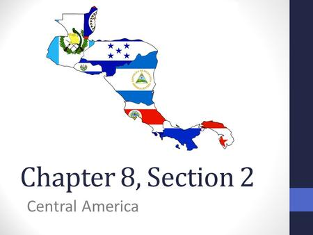 Chapter 8, Section 2 Central America