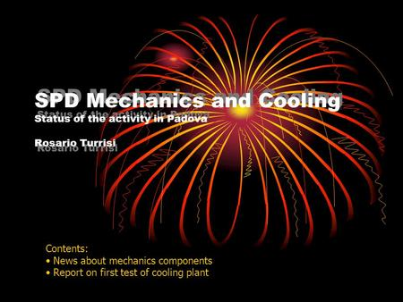 SPD Mechanics and Cooling Status of the activity in Padova Rosario Turrisi Contents: News about mechanics components Report on first test of cooling plant.