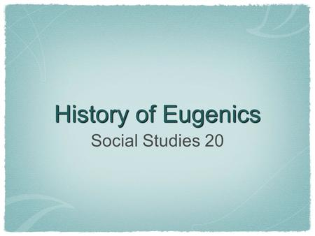 History of Eugenics Social Studies 20. Definition A social philosophy which advocates the improvement of human hereditary traits through various forms.