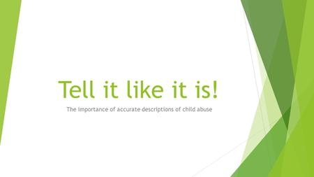 Tell it like it is! The importance of accurate descriptions of child abuse.