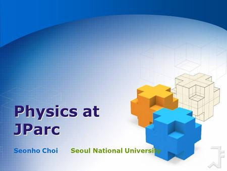 Physics at JParc Seonho Choi Seoul National University.