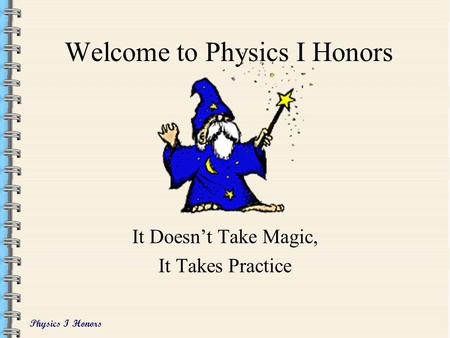 physics i honors Students with 365 gpa are encouraged to write a formal senior honors thesis  that will  the thesis should describe research performed by you in the physics.