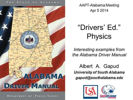 """Drivers' Ed."" Physics Interesting examples from the Alabama Driver Manual Albert A. Gapud University of South Alabama AAPT-Alabama."