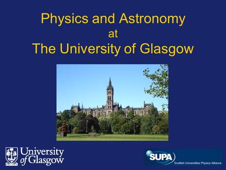 Physics and Astronomy at The University of Glasgow.