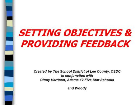 Created by The School District of Lee County, CSDC in conjunction with Cindy Harrison, Adams 12 Five Star Schools and Woody SETTING OBJECTIVES & PROVIDING.