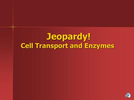 Jeopardy! Cell Transport and Enzymes Jeopardy! Cell Transport and Enzymes.