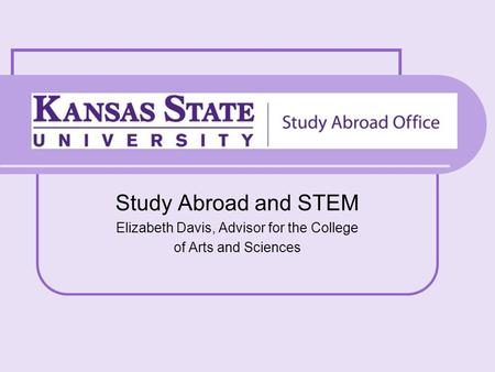 Study Abroad and STEM Elizabeth Davis, Advisor for the College of Arts and Sciences.