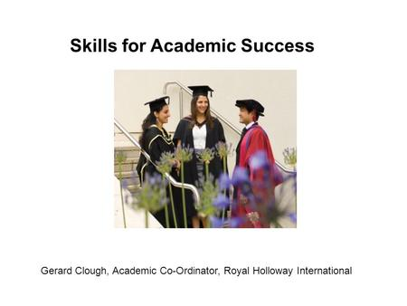Gerard Clough, Academic Co-Ordinator, Royal Holloway International Skills for Academic Success.