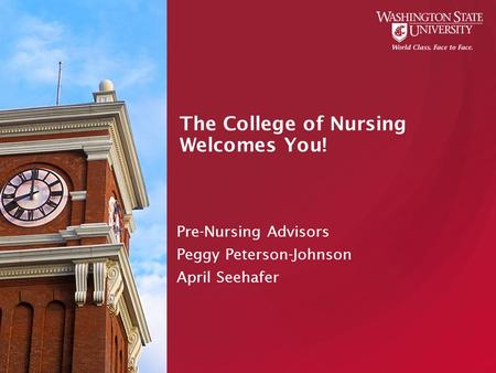 The College of Nursing Welcomes You! Pre-Nursing Advisors Peggy Peterson-Johnson April Seehafer.