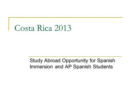 Costa Rica 2013 Study Abroad Opportunity for Spanish Immersion and AP Spanish Students.