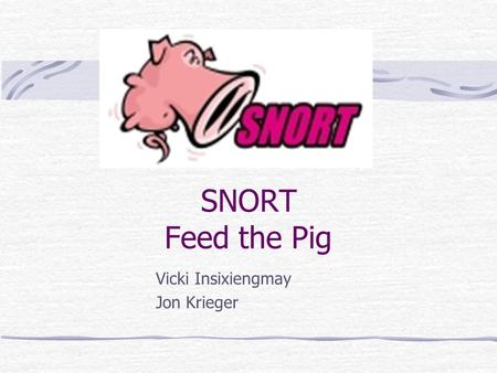 SNORT Feed the Pig Vicki Insixiengmay Jon Krieger.