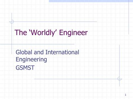 1 The 'Worldly' Engineer Global and International Engineering GSMST.