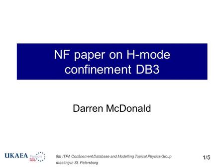 9th ITPA Confinement Database and Modelling Topical Physics Group meeting in St. Petersburg 1/5 NF paper on H-mode confinement DB3 Darren McDonald.