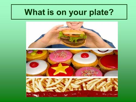 What is on your plate?.