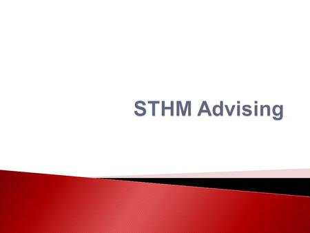  Read & understand STHM and University requirements & policies (ask questions if needed) ◦ Student Services is here to help, but your advisors do not.