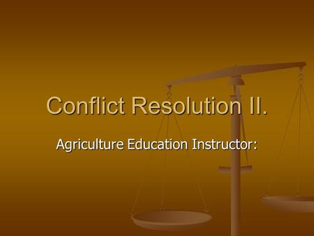 Conflict Resolution II. Agriculture Education Instructor: