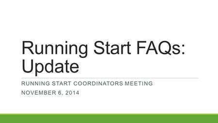 Running Start FAQs: Update RUNNING START COORDINATORS MEETING NOVEMBER 6, 2014.