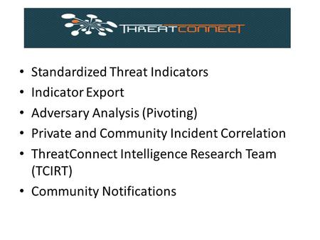 Standardized Threat Indicators Indicator Export Adversary Analysis (Pivoting) Private and Community Incident Correlation ThreatConnect Intelligence Research.