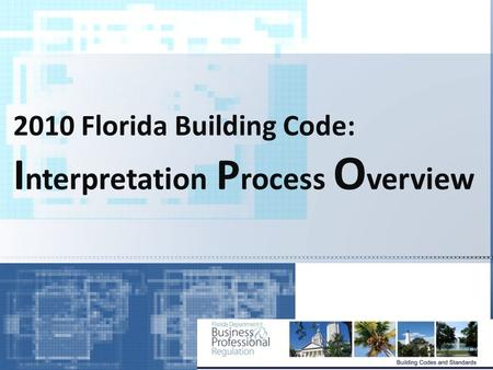 2010 Florida Building Code: I nterpretation P rocess O verview.