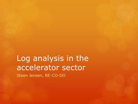 Log analysis in the accelerator sector Steen Jensen, BE-CO-DO.