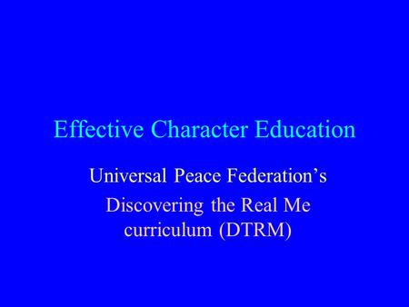 Effective Character Education Universal Peace Federation's Discovering the Real Me curriculum (DTRM)