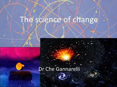 The science of change Dr Che Gannarelli.