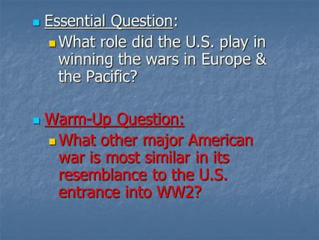 Essential Question: Essential Question: What role did the U.S. play in winning the wars in Europe & the Pacific? What role did the U.S. play in winning.