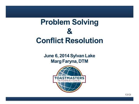 Problem Solving & Conflict Resolution June 6, 2014 Sylvan Lake Marg Faryna, DTM 1313I.