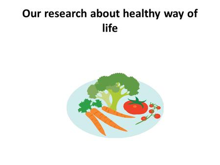 Our research about healthy way of life. We prepared questionnaire for our students( younger and older)