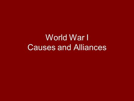 World War I Causes and Alliances. The MAIN Causes of WWI M – Militarism A – Alliances I – Imperialism N – Nationalism.
