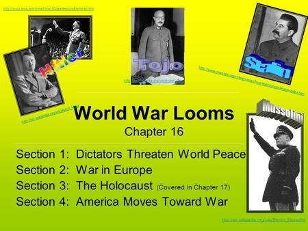 World War Looms Chapter 16 Section 1: Dictators Threaten World Peace Section 2: War in Europe Section 3: The Holocaust (Covered in Chapter 17) Section.