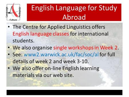 English Language for Study Abroad The Centre for Applied Linguistics offers English language classes for international students. We also organise single.