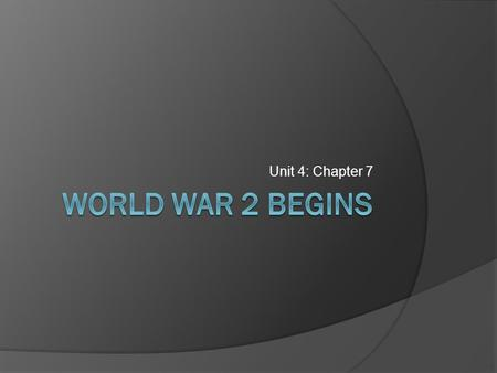 Unit 4: Chapter 7 World War 2 Begins.