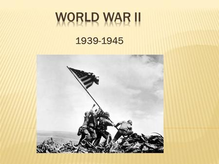 1939-1945. Causes of World War II Political instability and economic devastation in Europe resulting from World War I: