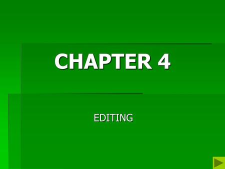 CHAPTER 4 EDITING. CHAPTER OBJECTIVES  Explore the Theoretical Foundations for Editorial Decisions;  Gain an understanding of the universal features.