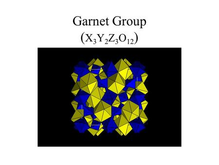 Garnet Group ( X 3 Y 2 Z 3 O 12 ). Garnets are diverse compositionally, physically, and in mode of occurrence - the garnet structure accommodates cations.