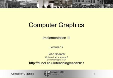 1Computer Graphics Implementation III Lecture 17 John Shearer Culture Lab – space 2