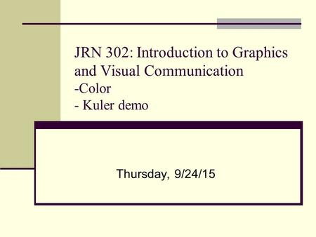 JRN 302: Introduction to Graphics and Visual Communication -Color - Kuler demo Thursday, 9/24/15.