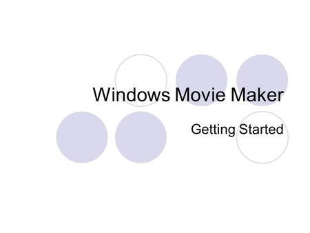 Windows Movie Maker Getting Started. What is Windows Movie Maker? Windows Movie Maker allows a user to capture (from a video camera) or import audio,