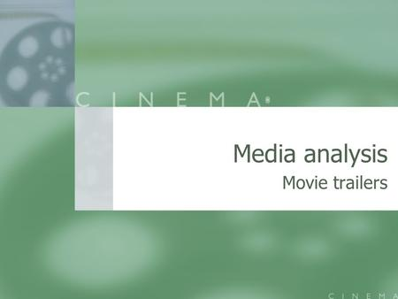 Media analysis Movie trailers. …Movies are pervasive, because they reach us when our guard is down, because we unconsciously relate so many choices in.