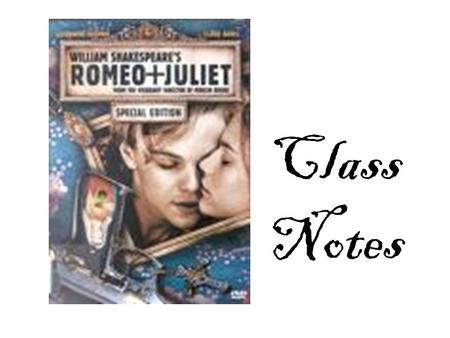 "Class Notes. The Prologue Expresses the hatred separating the Montagues and Capulets Use of Foreshadowing/Metaphor – ""A Pair of star-crossed lovers take."