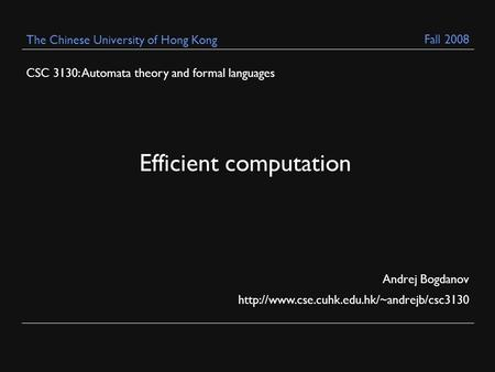 CSC 3130: Automata theory and formal languages Andrej Bogdanov  The Chinese University of Hong Kong Efficient.