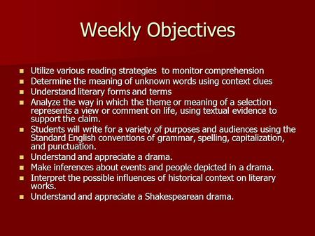 Weekly Objectives Utilize various reading strategies to monitor comprehension Utilize various reading strategies to monitor comprehension Determine the.