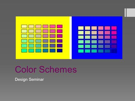 Color Schemes Design Seminar. Warm Up  How are colors matched when designing? Provide 2 examples of colors that look good together.  PO: Analyze the.
