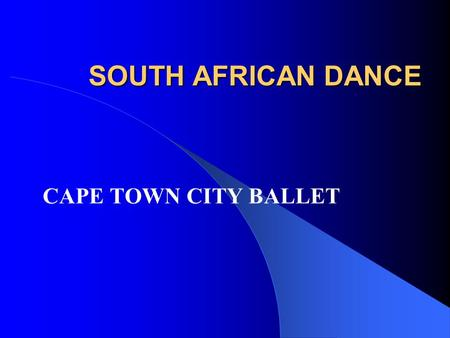 SOUTH AFRICAN DANCE CAPE TOWN CITY BALLET. BACKGROUND 1934 Dulcie Howes began her own ballet school (This year is 70 th anniversary) 1937 UCT Ballet School.