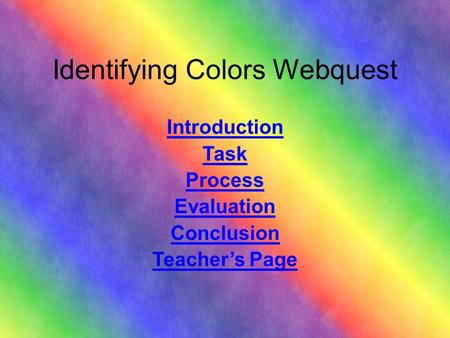 Identifying Colors Webquest Introduction Task Process Evaluation Conclusion Teacher's Page.
