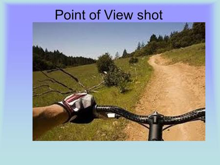 Point of View shot. From the point of view of a character. From the point of view of an external observer (the camera and viewer) POV shot.